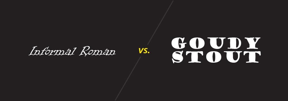 Informal Roman vs Goudy Stout