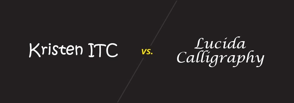 Kristen ITC vs. Lucida Calligraphy