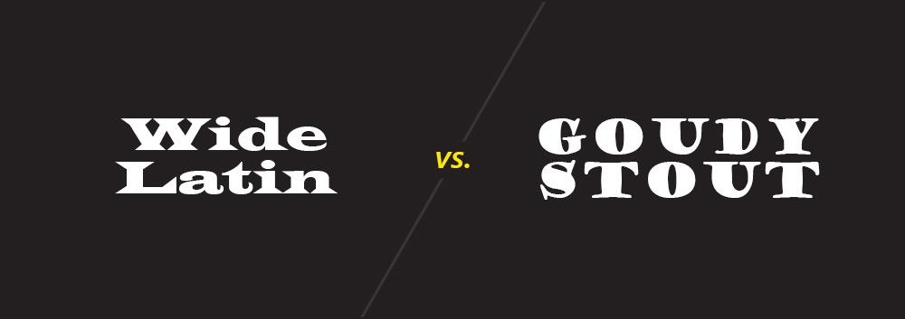 Wide Latin vs. Goudy Stout
